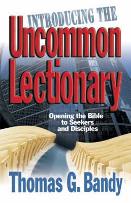 Introducing the Uncommon Lectionary: Opening the Bible to Seekers and Disciples (Paperback)