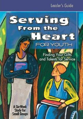 Serving from the Heart for Youth: Serving from the Heart for Youth Leader's Guide Leaders' Guide (Paperback)