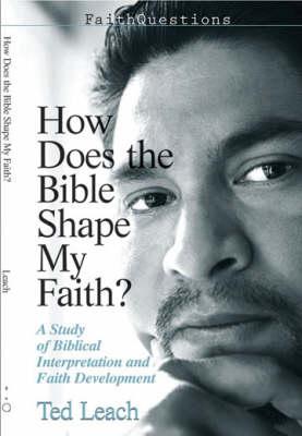 How Does the Bible Shape My Faith?: A Study of Biblical Interpretation and Faith Development - FaithQuestions S. (Paperback)