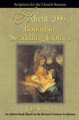 Bound in Swaddling Clothes: Student Book: Scriptures for the Church Seasons (Paperback)
