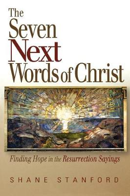 The Seven Next Words of Christ: Finding Hope in the Resurrection Sayings (Paperback)