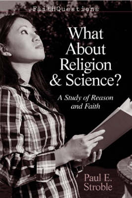 What About Religion and Science?: A Study of Reason and Faith - FaithQuestions S. (Paperback)