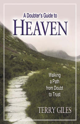 A Doubter's Guide to Heaven: Walking a Path from Doubt to Trust (Paperback)