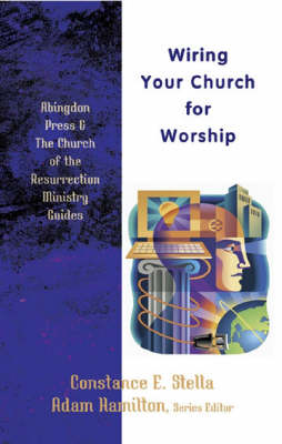 Wiring Your Church for Worship - Abingdon Press & the Church of the Resurrection Ministry Guides (Paperback)