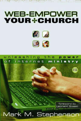 Web-empower Your Church: Unleashing the Power of Internet Ministry (Paperback)