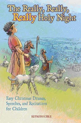 The Really, Really, Really Holy Night: Easy Christmas Dramas, Speeches and Recitations for Children (Paperback)