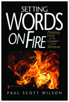 Setting Words on Fire: Putting God at the Centre of the Sermon (Paperback)
