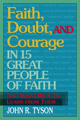 Faith, Doubt and Courage in 15 Great People of Faith: And What We Can Learn from Them (Paperback)