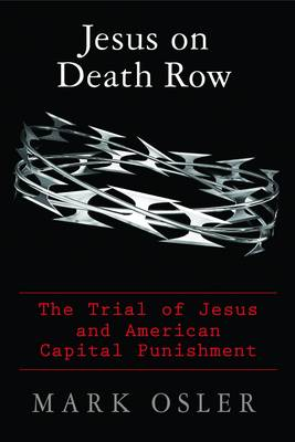 Jesus on Death Row: The Trial of Jesus and American Capital Punishment (Hardback)