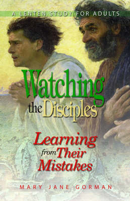 Watching the Disciples: Learning from Their Mistakes: A Lenten Study for Adults (Paperback)