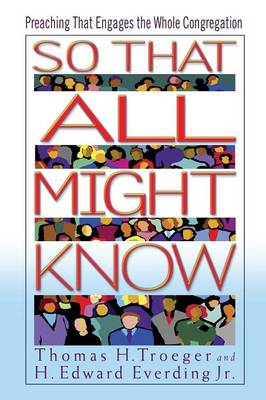 So That All Might Know: Preaching That Engages the Whole Congregation (Paperback)