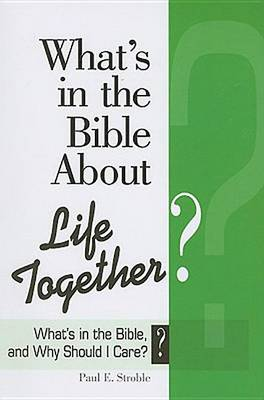 What's in the Bible About Life Together? - What's in the Bible & Why Should I Care? (Paperback)