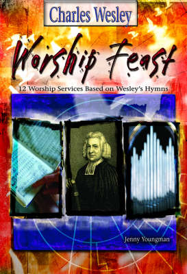 Charles Wesley: 12 Services Based on Wesley's Hymns - Worship Feast (Paperback)