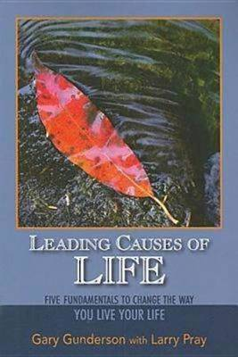 Leading Causes of Life: Five Fundamentals to Change the Way You Live Your Life (Paperback)