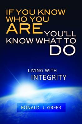 If You Know Who You are You'll Know What to Do: Living with Integrity (Paperback)