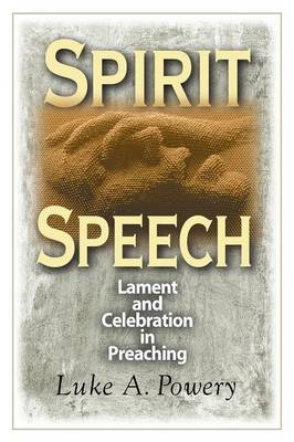 Spirit Speech: Celebration and Lament in Preaching (Paperback)