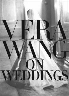 Vera Wang On Weddings (Hardback)