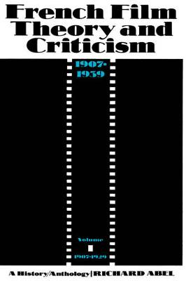 French Film Theory and Criticism, Volume 1: A History/Anthology, 1907-1939. Volume 1: 1907-1929 (Paperback)