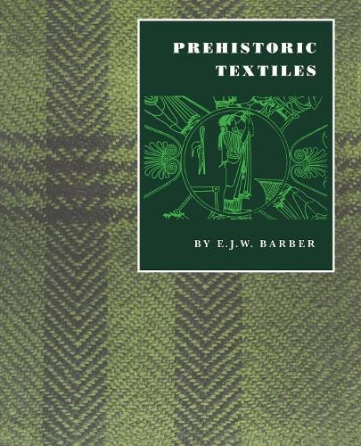 Prehistoric Textiles: The Development of Cloth in the Neolithic and Bronze Ages with Special Reference to the Aegean (Paperback)
