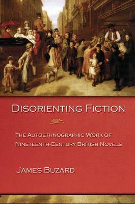 Disorienting Fiction: The Autoethnographic Work of Nineteenth-Century British Novels (Hardback)
