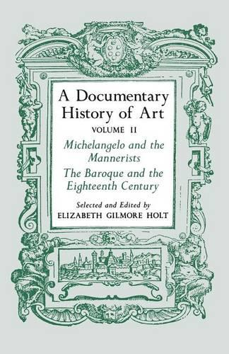 A Documentary History of Art, Volume 2: Michelangelo and the Mannerists, The Baroque and the Eighteenth Century (Paperback)