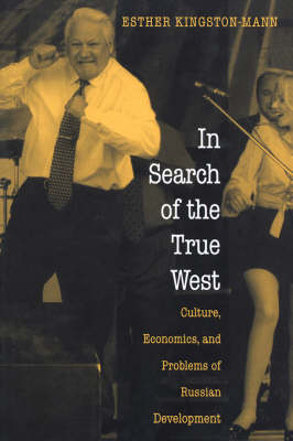 In Search of the True West: Culture, Economics, and Problems of Russian Development (Paperback)