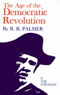 Age of the Democratic Revolution: A Political History of Europe and America, 1760-1800, Volume 2: The Struggle (Paperback)