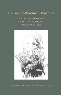 Consumer-Resource Dynamics (MPB-36) - Monographs in Population Biology (Paperback)