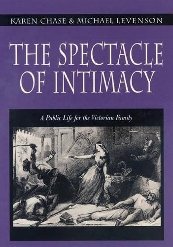 The Spectacle of Intimacy: A Public Life for the Victorian Family - Literature in History (Hardback)