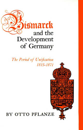 Bismarck and the Development of Germany: The Period of Unification, 1815-1871 (Paperback)
