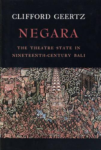 Negara: The Theatre State in 19th Century Bali (Paperback)