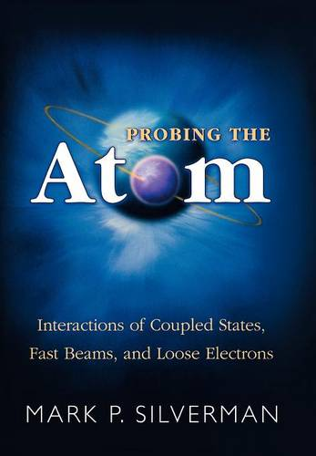 Probing the Atom: Interactions of Coupled States, Fast Beams, and Loose Electrons (Hardback)