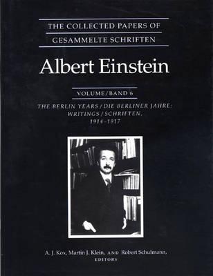 The Collected Papers of Albert Einstein, Volume 6: The Berlin Years: Writings, 1914-1917. - Collected Papers of Albert Einstein (Hardback)