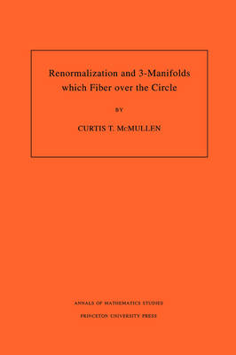 Renormalization and 3-Manifolds Which Fiber over the Circle (AM-142), Volume 142 - Annals of Mathematics Studies (Paperback)