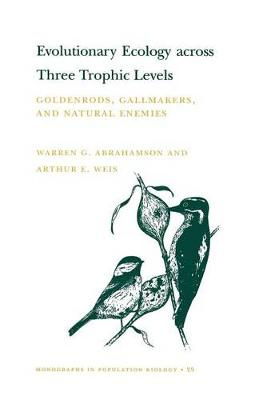 Evolutionary Ecology across Three Trophic Levels: Goldenrods, Gallmakers, and Natural Enemies (MPB-29) - Monographs in Population Biology (Paperback)