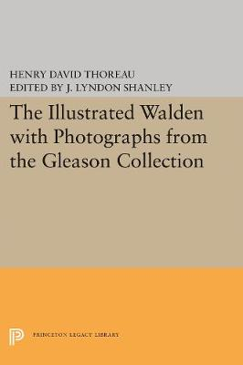 The Illustrated WALDEN with Photographs from the Gleason Collection - Writings of Henry D. Thoreau 2 (Paperback)
