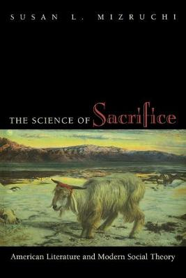 The Science of Sacrifice: American Literature and Modern Social Theory (Paperback)