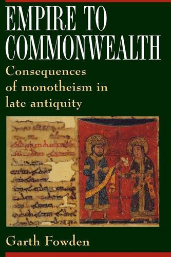 Empire to Commonwealth: Consequences of Monotheism in Late Antiquity (Paperback)