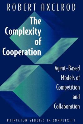The Complexity of Cooperation: Agent-Based Models of Competition and Collaboration - Princeton Studies in Complexity 3 (Paperback)