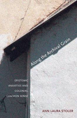 Along the Archival Grain: Epistemic Anxieties and Colonial Commonsense (Paperback)