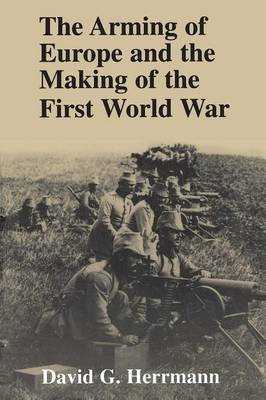 The Arming of Europe and the Making of the First World War (Paperback)