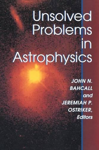 Unsolved Problems in Astrophysics - Princeton Series in Astrophysics 8 (Paperback)