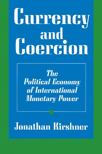 Currency and Coercion: The Political Economy of International Monetary Power (Paperback)
