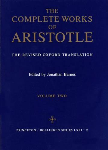 Complete Works of Aristotle, Volume 2: The Revised Oxford Translation - Bollingen Series (General) 97 (Hardback)