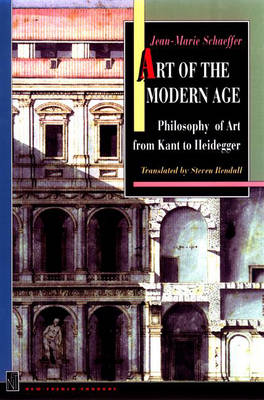 Art of the Modern Age: Philosophy of Art from Kant to Heidegger - New French Thought Series (Hardback)