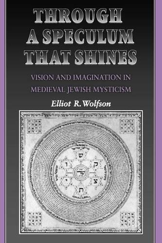 Through a Speculum That Shines: Vision and Imagination in Medieval Jewish Mysticism (Paperback)
