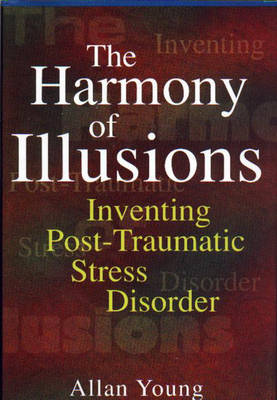 The Harmony of Illusions: Inventing Post-Traumatic Stress Disorder (Paperback)