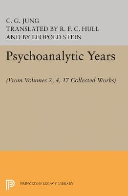 Psychoanalytic Years: (From Vols. 2, 4, 17 Collected Works) - Jung Extracts (Paperback)