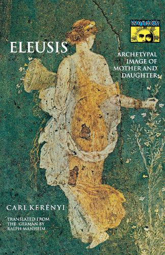 Eleusis: Archetypal Image of Mother and Daughter - Bollingen Series (General) 122 (Paperback)