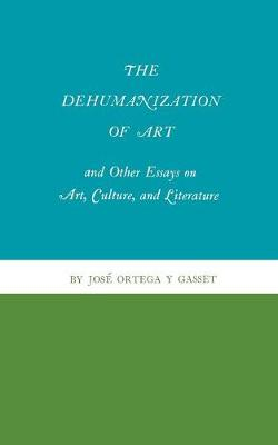 The Dehumanization of Art and Other Essays on Art, Culture, and Literature - Princeton Classics 67 (Paperback)